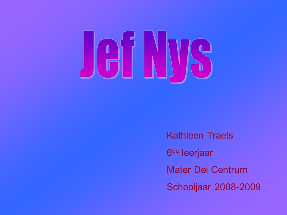 Jef Nys Kathleen Traets 6de leerjaar Mater Dei Centrum