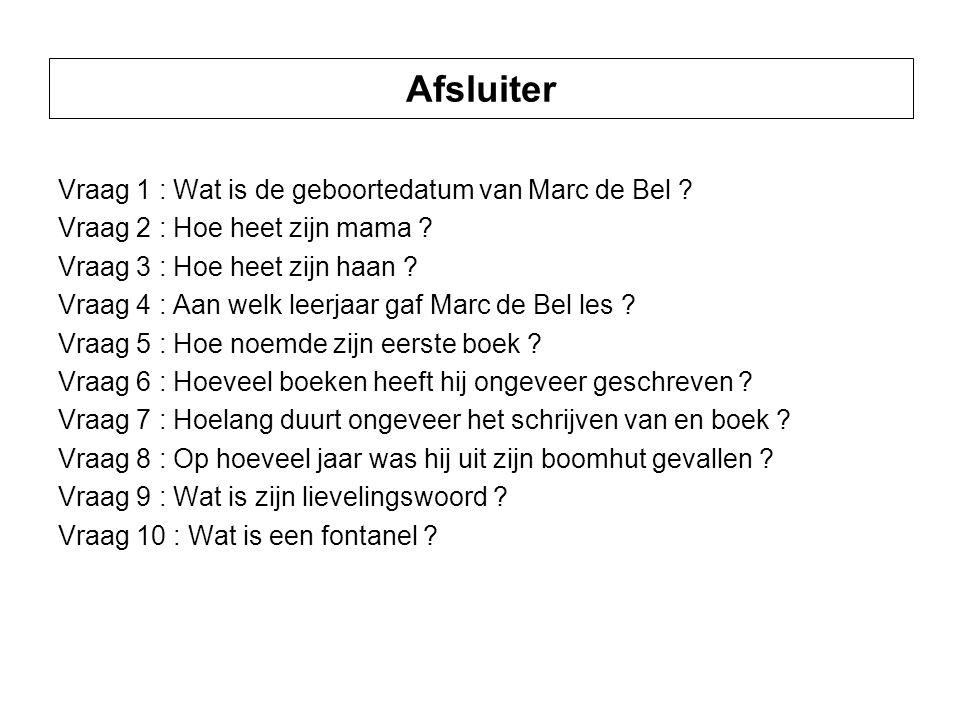 Afsluiter Vraag 1 : Wat is de geboortedatum van Marc de Bel