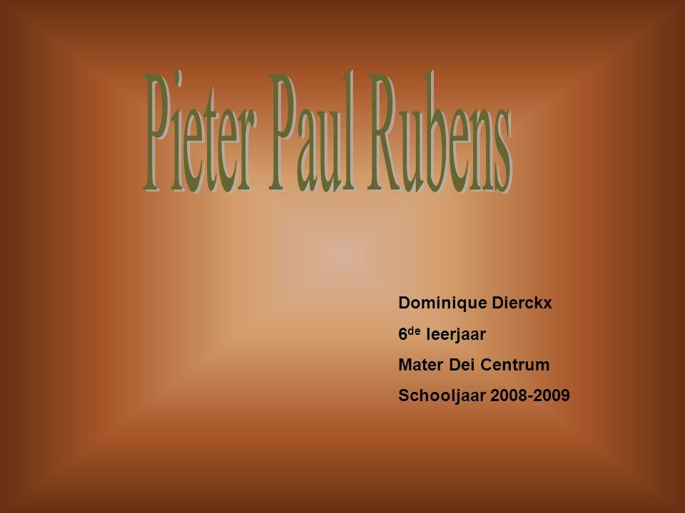 Pieter Paul Rubens Dominique Dierckx 6de leerjaar Mater Dei Centrum