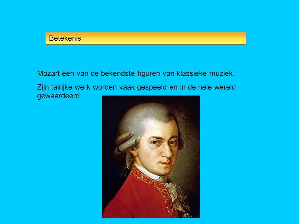 Betekenis Mozart èèn van de bekendste figuren van klassieke muziek.