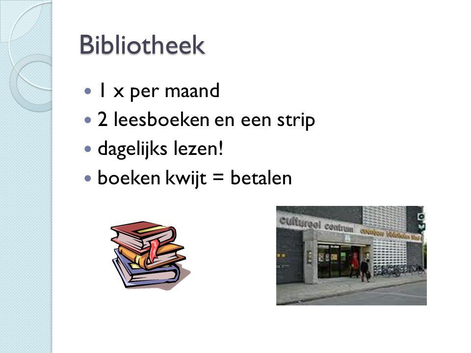Bibliotheek 1 x per maand 2 leesboeken en een strip dagelijks lezen!