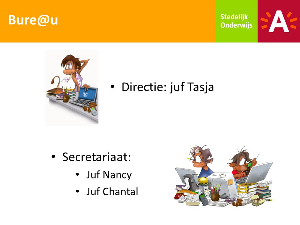Bure@u Directie: juf Tasja Secretariaat: Juf Nancy Juf Chantal