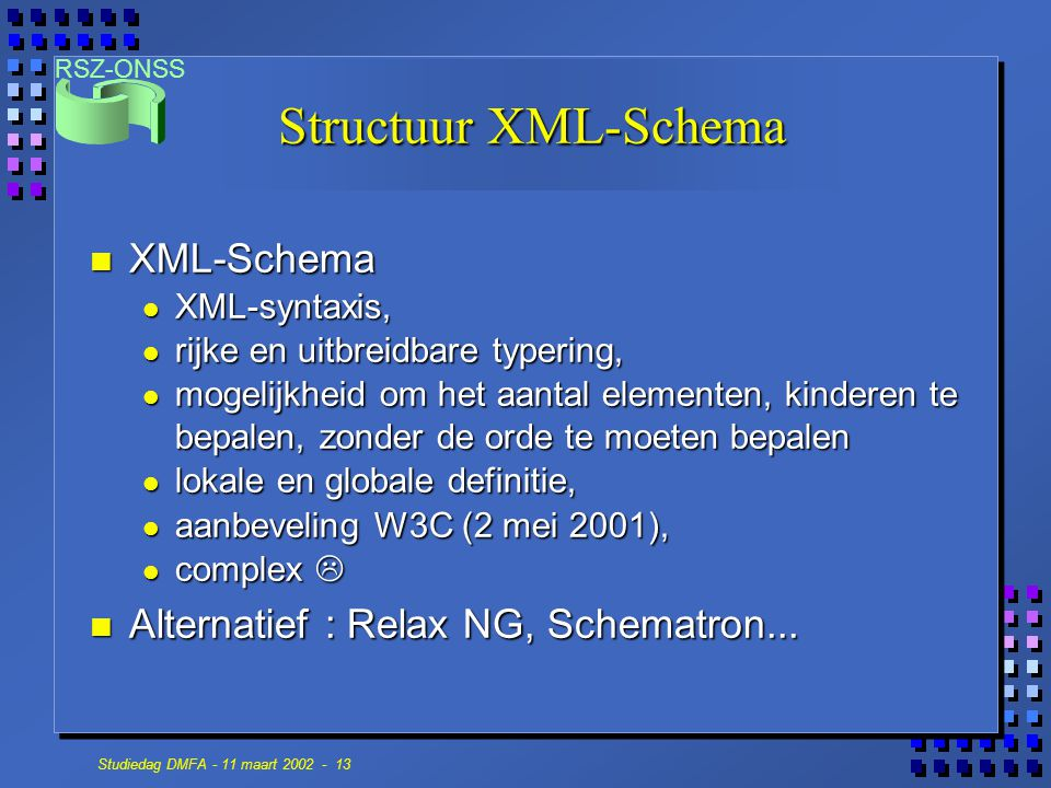 Structuur XML-Schema XML-Schema Alternatief : Relax NG, Schematron...