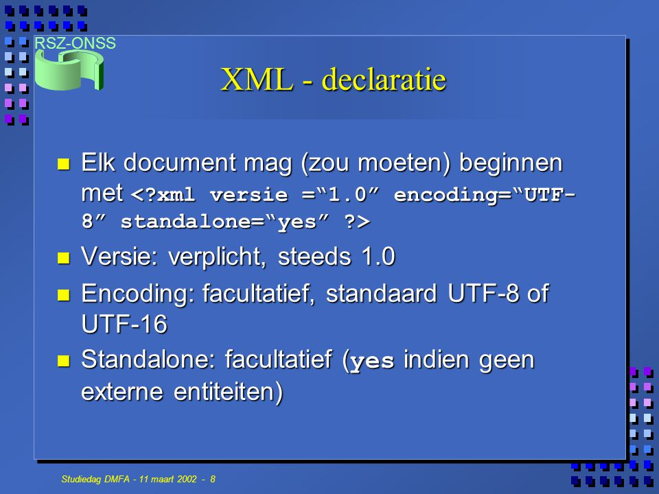 XML - declaratie Elk document mag (zou moeten) beginnen met < xml versie = 1.0 encoding= UTF-8 standalone= yes >