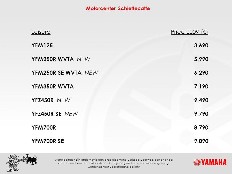 Leisure Price 2009 (€) YFM125. 3.690. YFM250R WVTA NEW. 5.990. YFM250R SE WVTA NEW. 6.290. YFM350R WVTA.