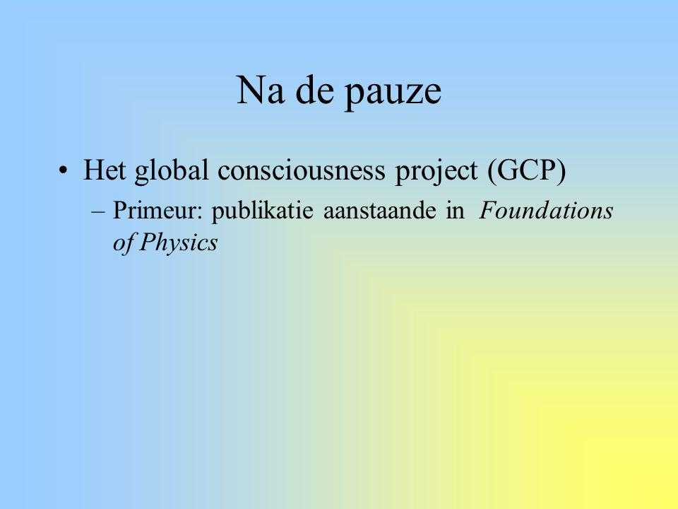 Na de pauze Het global consciousness project (GCP)