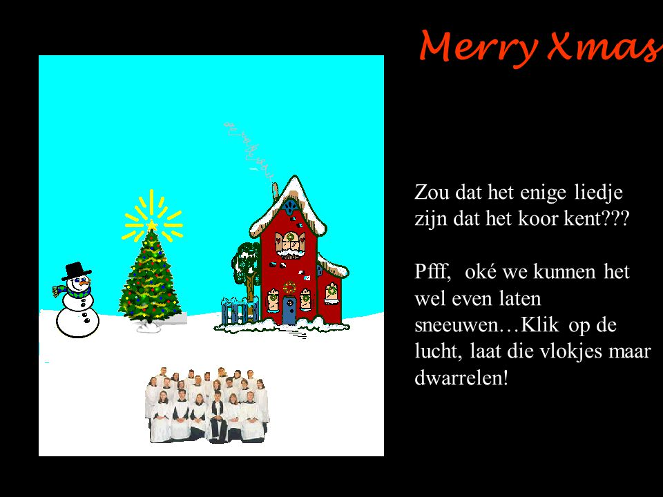 Merry Xmas Zou dat het enige liedje zijn dat het koor kent