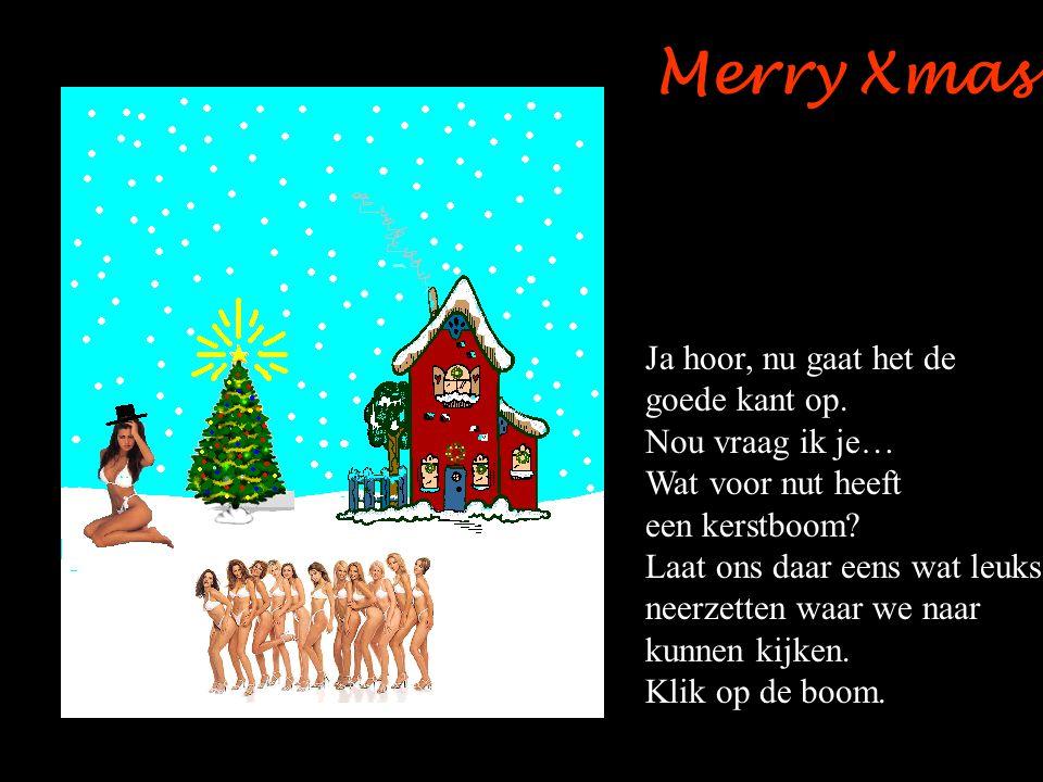 Merry Xmas Ja hoor, nu gaat het de goede kant op. Nou vraag ik je…