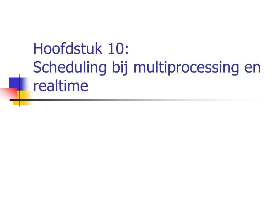 Hoofdstuk 10: Scheduling bij multiprocessing en realtime