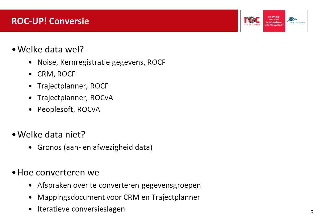 ROC-UP! Conversie Welke data wel Welke data niet Hoe converteren we