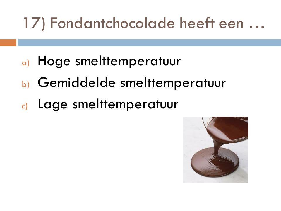 17) Fondantchocolade heeft een …