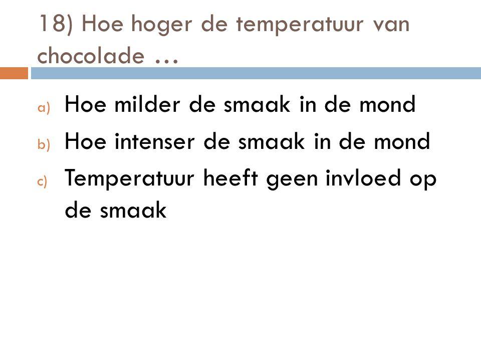 18) Hoe hoger de temperatuur van chocolade …