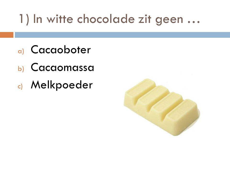 1) In witte chocolade zit geen …