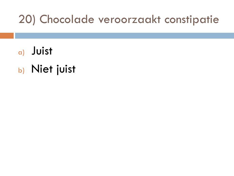 20) Chocolade veroorzaakt constipatie