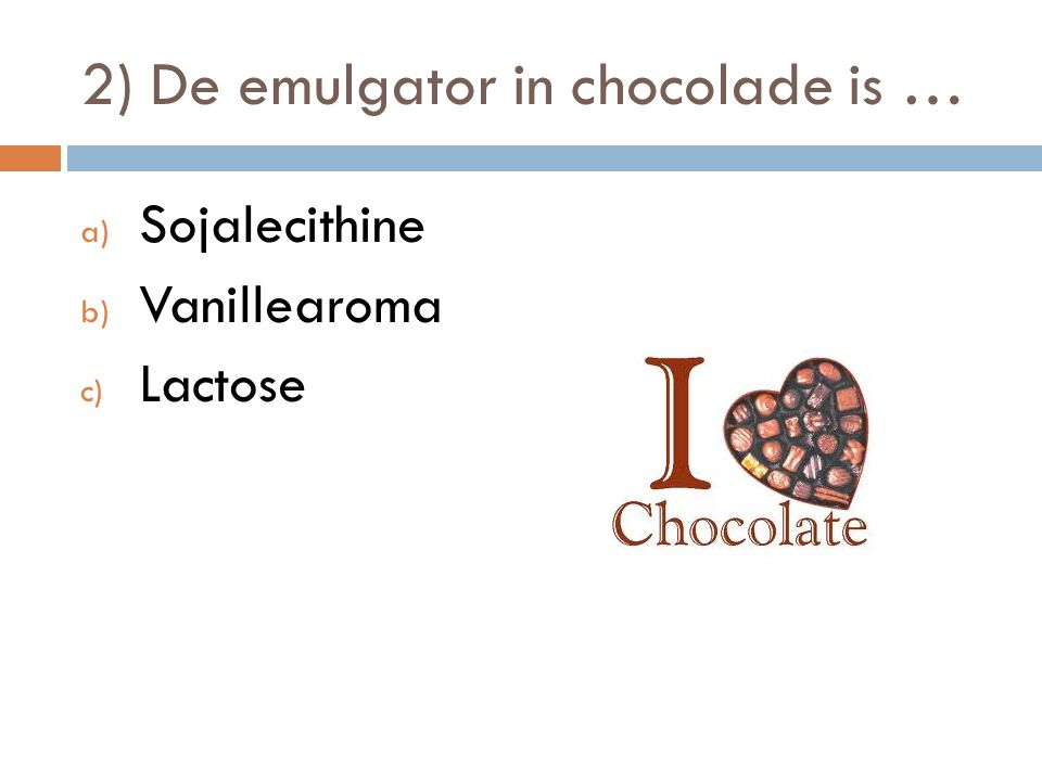 2) De emulgator in chocolade is …