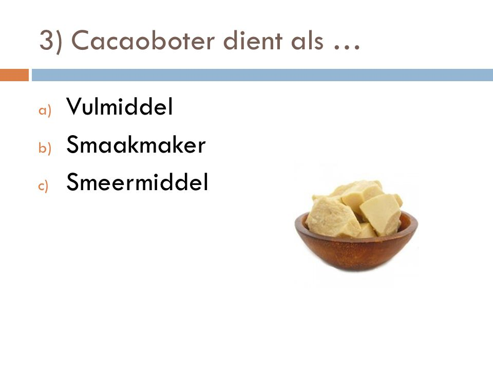 3) Cacaoboter dient als …