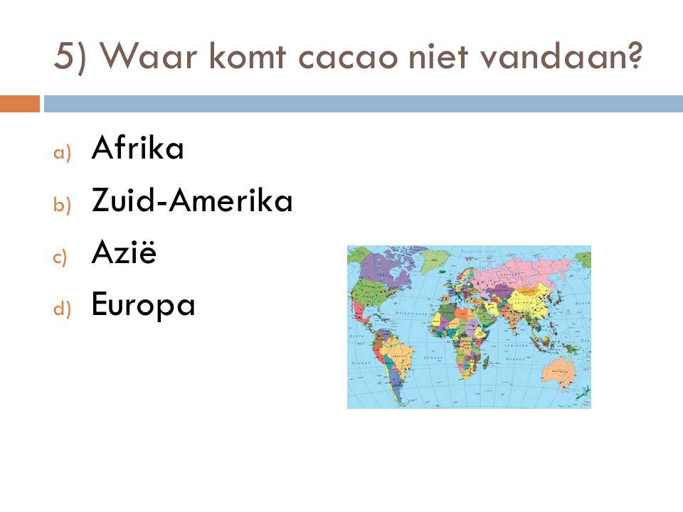 5) Waar komt cacao niet vandaan