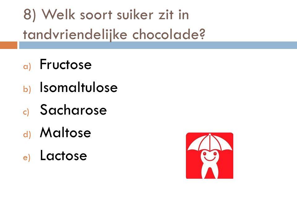 8) Welk soort suiker zit in tandvriendelijke chocolade