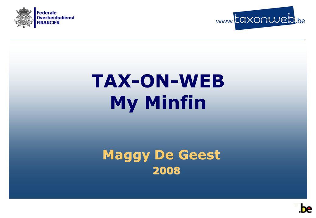 TAX-ON-WEB My Minfin Maggy De Geest 2008 1 Bienvenue à tout le monde.