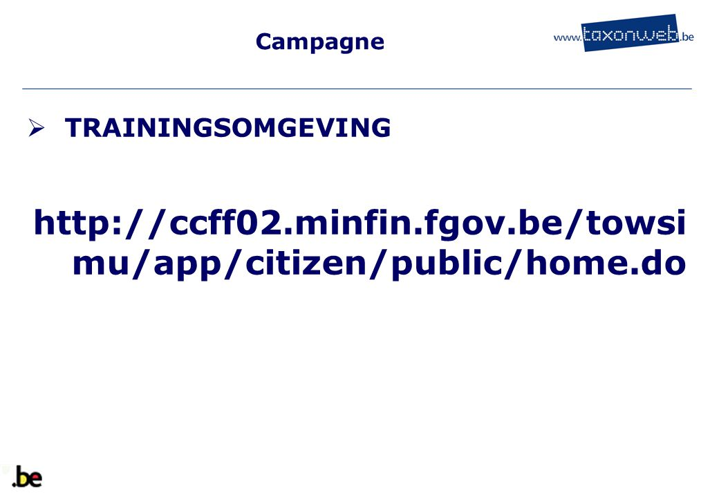 Campagne TRAININGSOMGEVING http://ccff02.minfin.fgov.be/towsimu/app/citizen/public/home.do