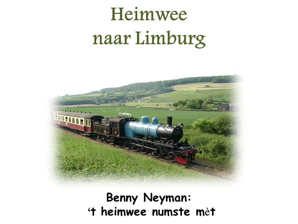 Heimwee naar Limburg Benny Neyman: 't heimwee numste mèt