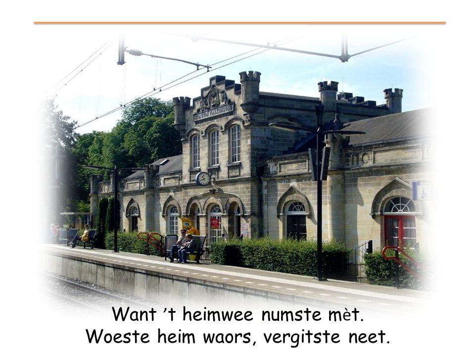 Want 't heimwee numste mèt. Woeste heim waors, vergitste neet.