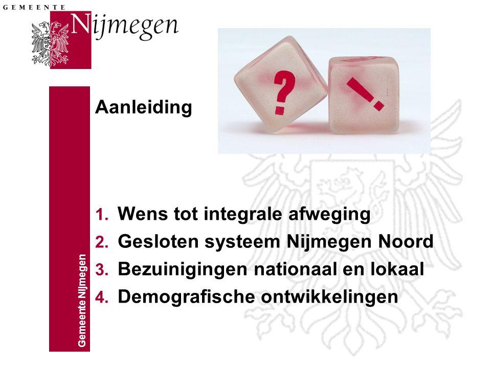 Aanleiding Wens tot integrale afweging. Gesloten systeem Nijmegen Noord. Bezuinigingen nationaal en lokaal.
