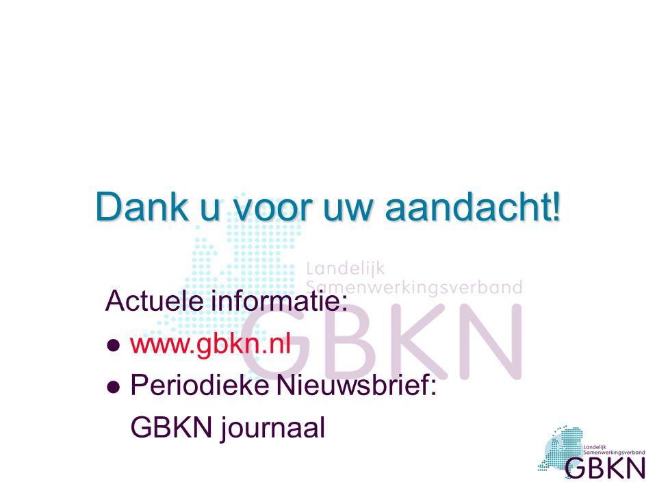 Dank u voor uw aandacht! Actuele informatie: www.gbkn.nl