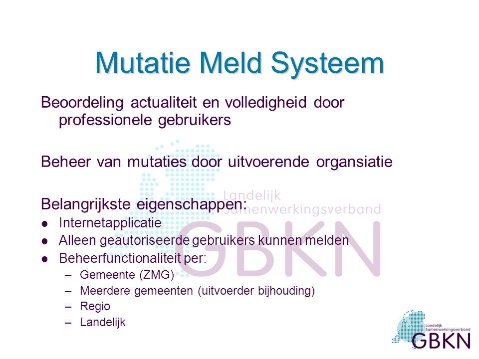 Mutatie Meld Systeem Beoordeling actualiteit en volledigheid door professionele gebruikers. Beheer van mutaties door uitvoerende organsiatie.