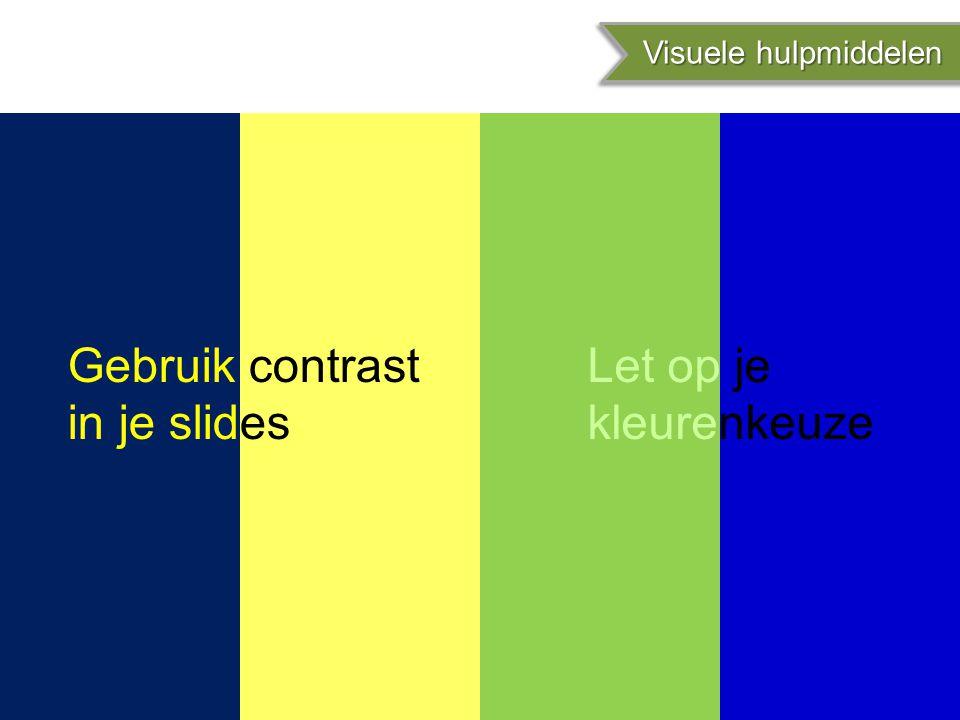 Gebruik contrast in je slides Let op je kleurenkeuze