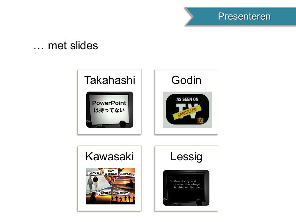 Presenteren … met slides Takahashi Godin Kawasaki Lessig