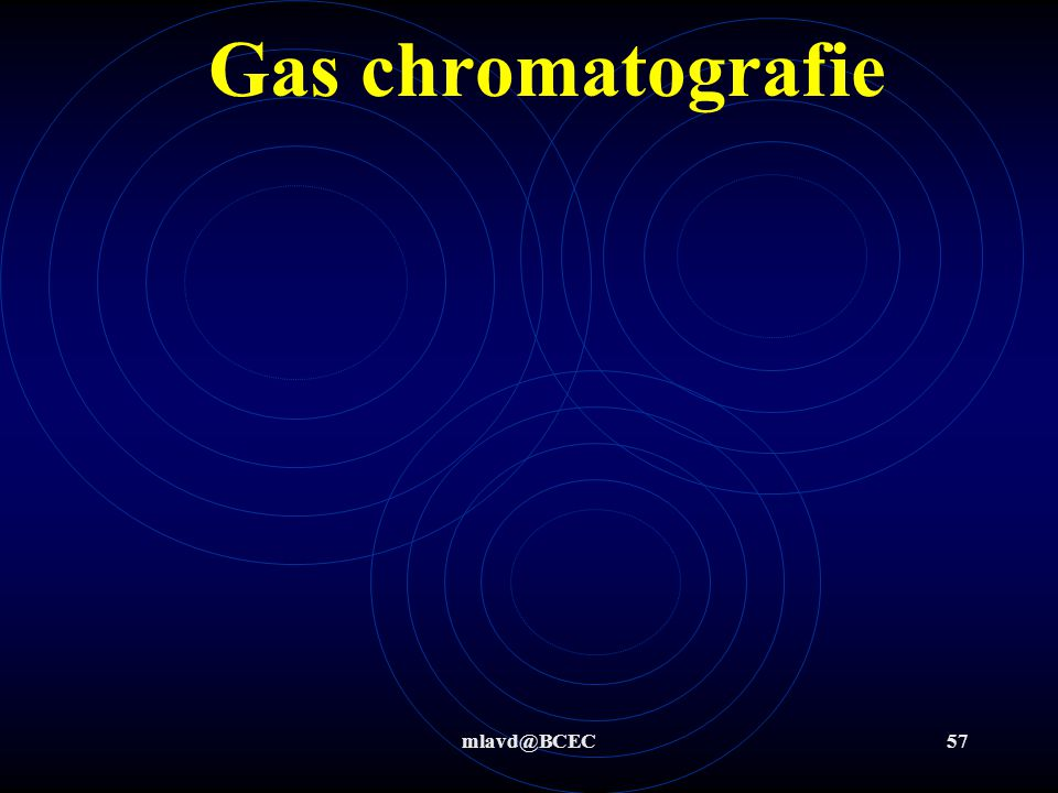 Gas chromatografie mlavd@BCEC