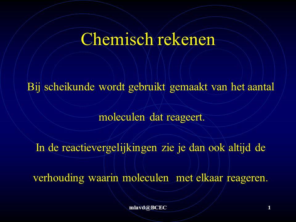Chemisch rekenen Bij scheikunde wordt gebruikt gemaakt van het aantal