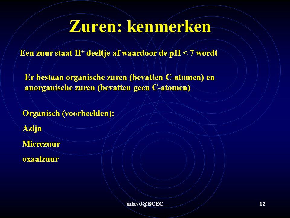Zuren: kenmerken Een zuur staat H+ deeltje af waardoor de pH < 7 wordt.