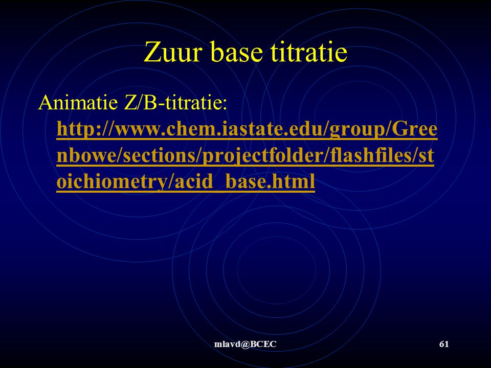 Zuur base titratie Animatie Z/B-titratie: http://www.chem.iastate.edu/group/Greenbowe/sections/projectfolder/flashfiles/stoichiometry/acid_base.html.