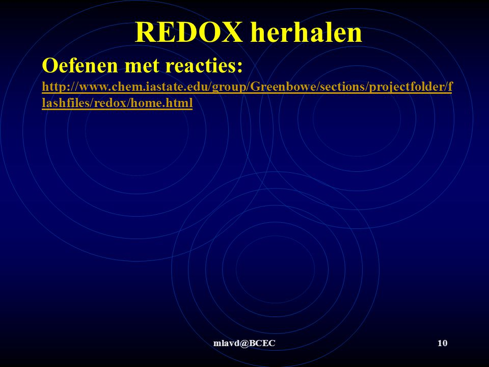 REDOX herhalen Oefenen met reacties: http://www.chem.iastate.edu/group/Greenbowe/sections/projectfolder/flashfiles/redox/home.html.
