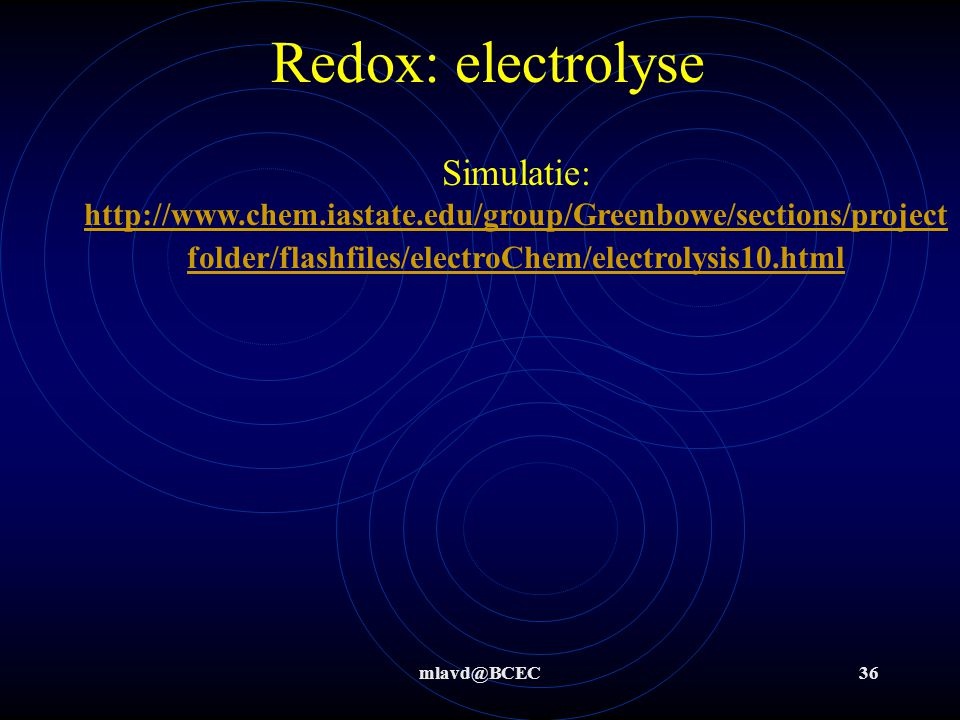 Redox: electrolyse Simulatie: http://www.chem.iastate.edu/group/Greenbowe/sections/projectfolder/flashfiles/electroChem/electrolysis10.html.
