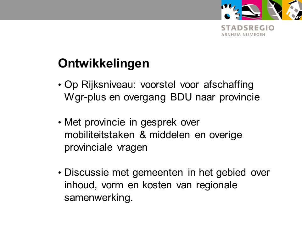 Ontwikkelingen Op Rijksniveau: voorstel voor afschaffing Wgr-plus en overgang BDU naar provincie.