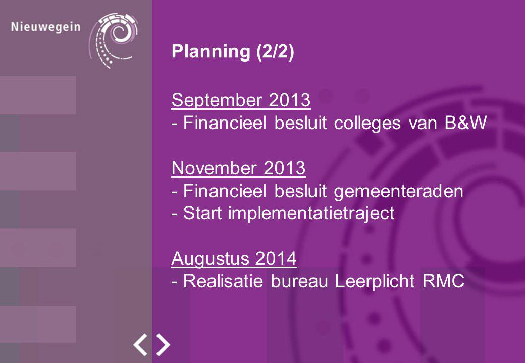 Planning (2/2) September 2013. - Financieel besluit colleges van B&W. November 2013. - Financieel besluit gemeenteraden.