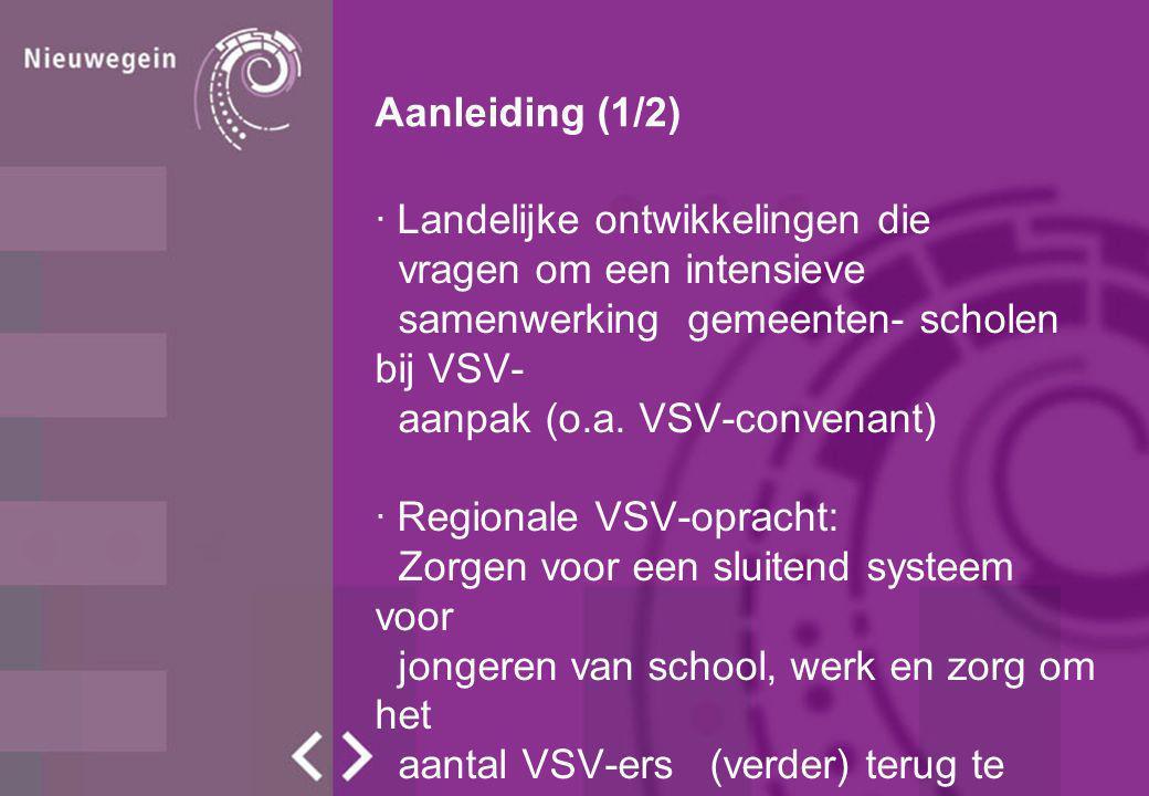 Aanleiding (1/2) Landelijke ontwikkelingen die. vragen om een intensieve. samenwerking gemeenten- scholen bij VSV-