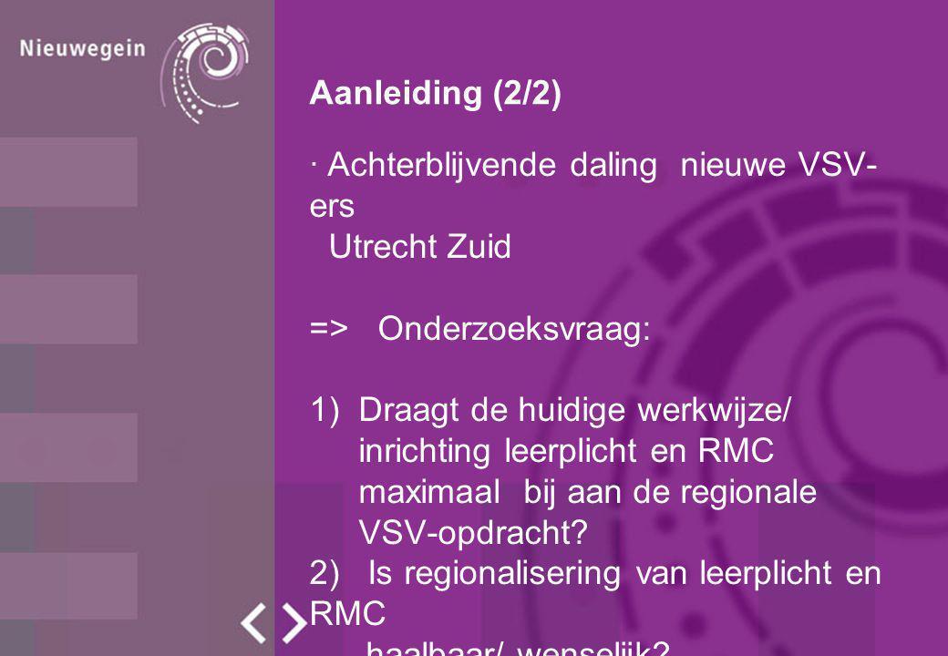Aanleiding (2/2) Achterblijvende daling nieuwe VSV-ers. Utrecht Zuid. => Onderzoeksvraag: