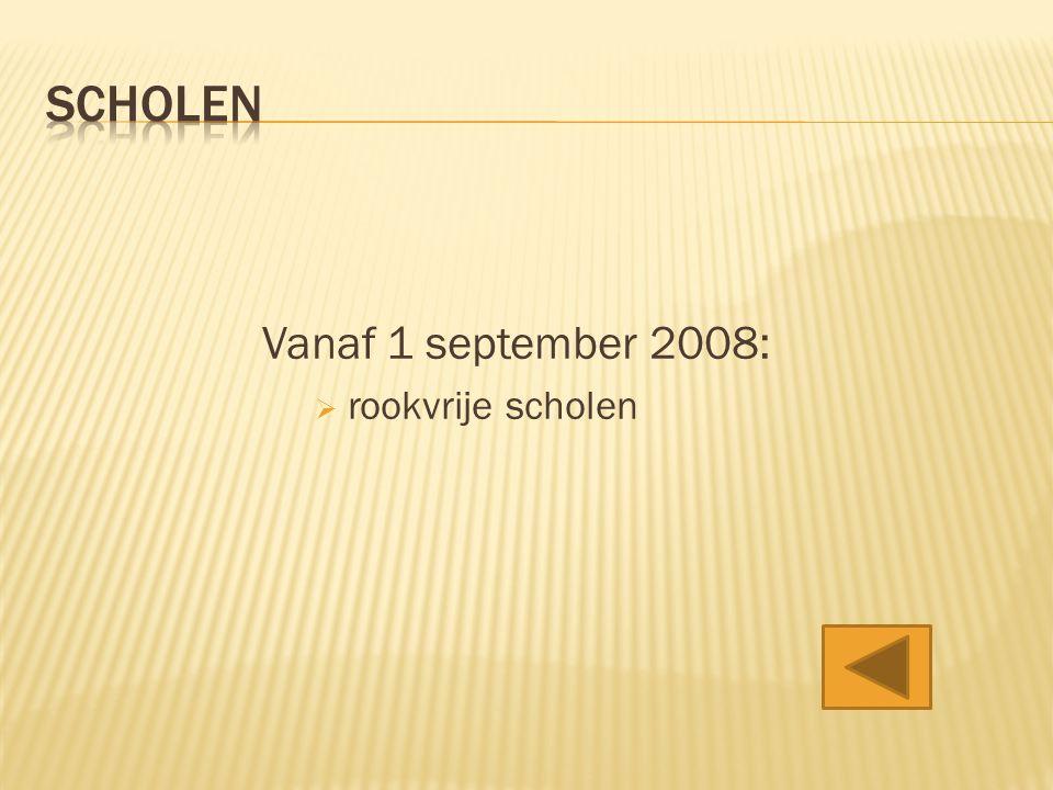 scholen Vanaf 1 september 2008: rookvrije scholen