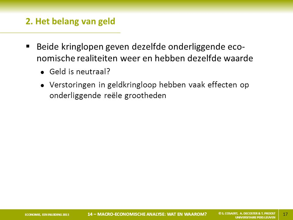 2. Het belang van geld Beide kringlopen geven dezelfde onderliggende eco-nomische realiteiten weer en hebben dezelfde waarde.