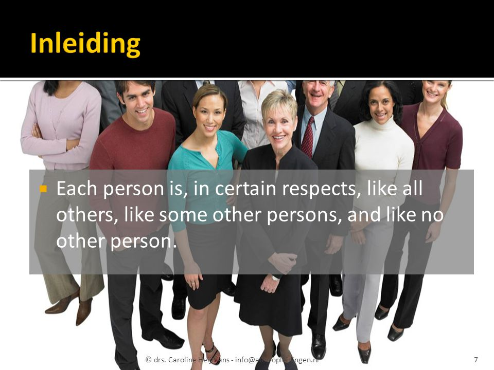 Inleiding Each person is, in certain respects, like all others, like some other persons, and like no other person.