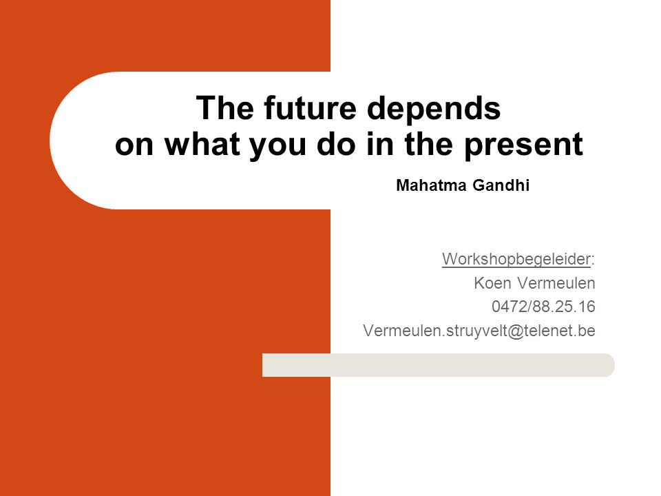 The future depends on what you do in the present Mahatma Gandhi