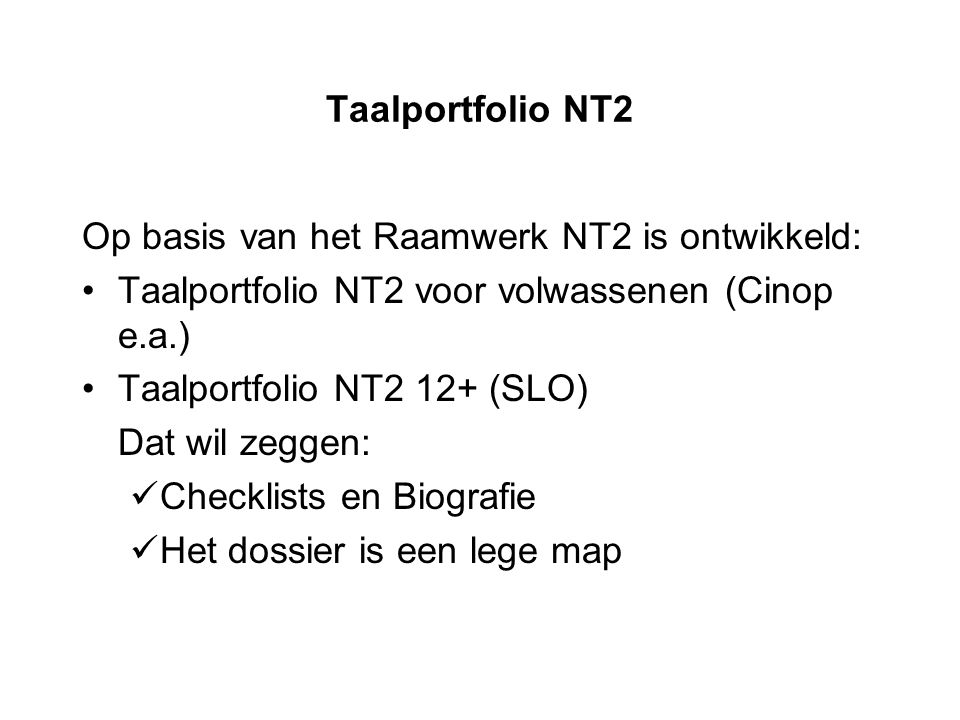 Taalportfolio NT2 Op basis van het Raamwerk NT2 is ontwikkeld: Taalportfolio NT2 voor volwassenen (Cinop e.a.)