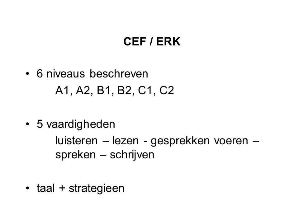 CEF / ERK 6 niveaus beschreven A1, A2, B1, B2, C1, C2 5 vaardigheden