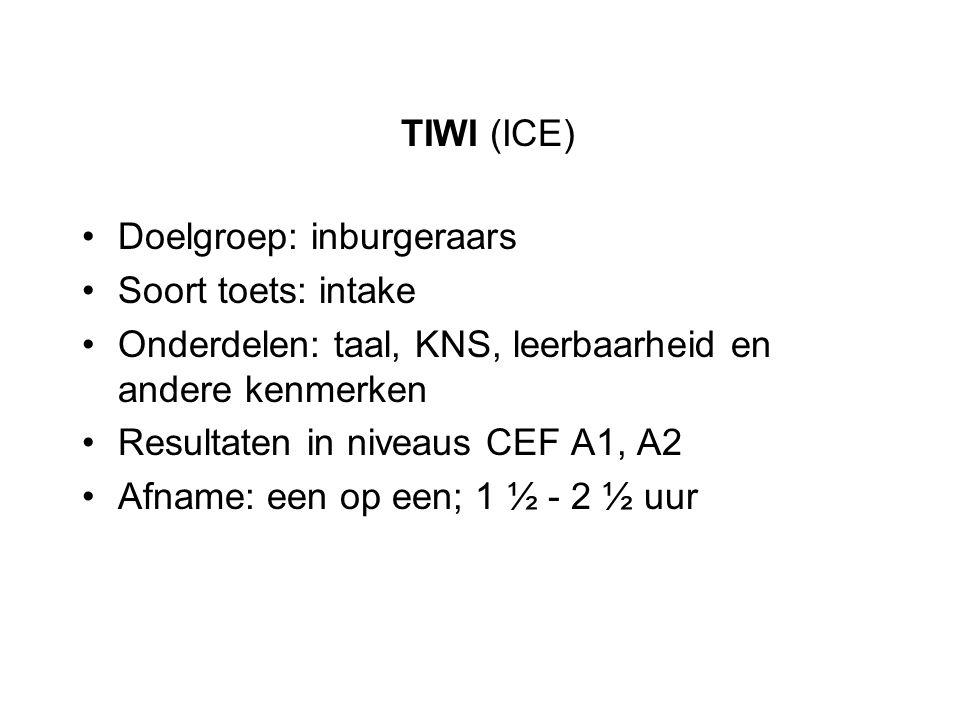 TIWI (ICE) Doelgroep: inburgeraars Soort toets: intake
