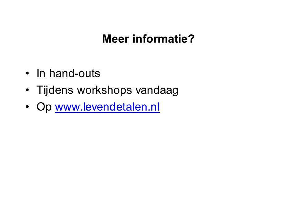 Meer informatie In hand-outs Tijdens workshops vandaag Op www.levendetalen.nl