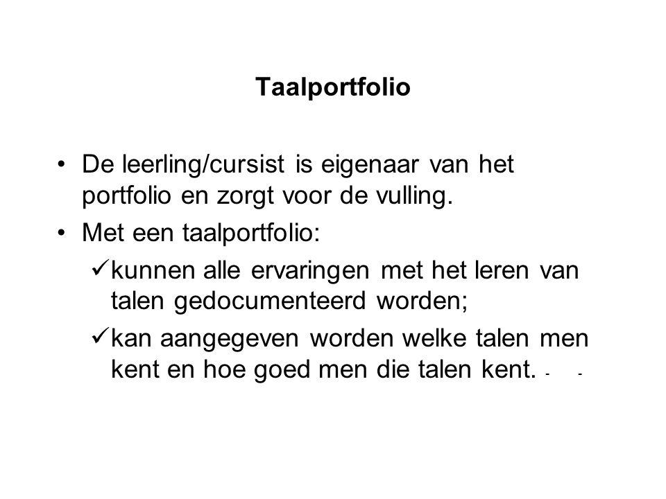 Taalportfolio De leerling/cursist is eigenaar van het portfolio en zorgt voor de vulling. Met een taalportfolio: